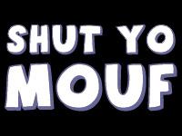 shut_yo_mouf